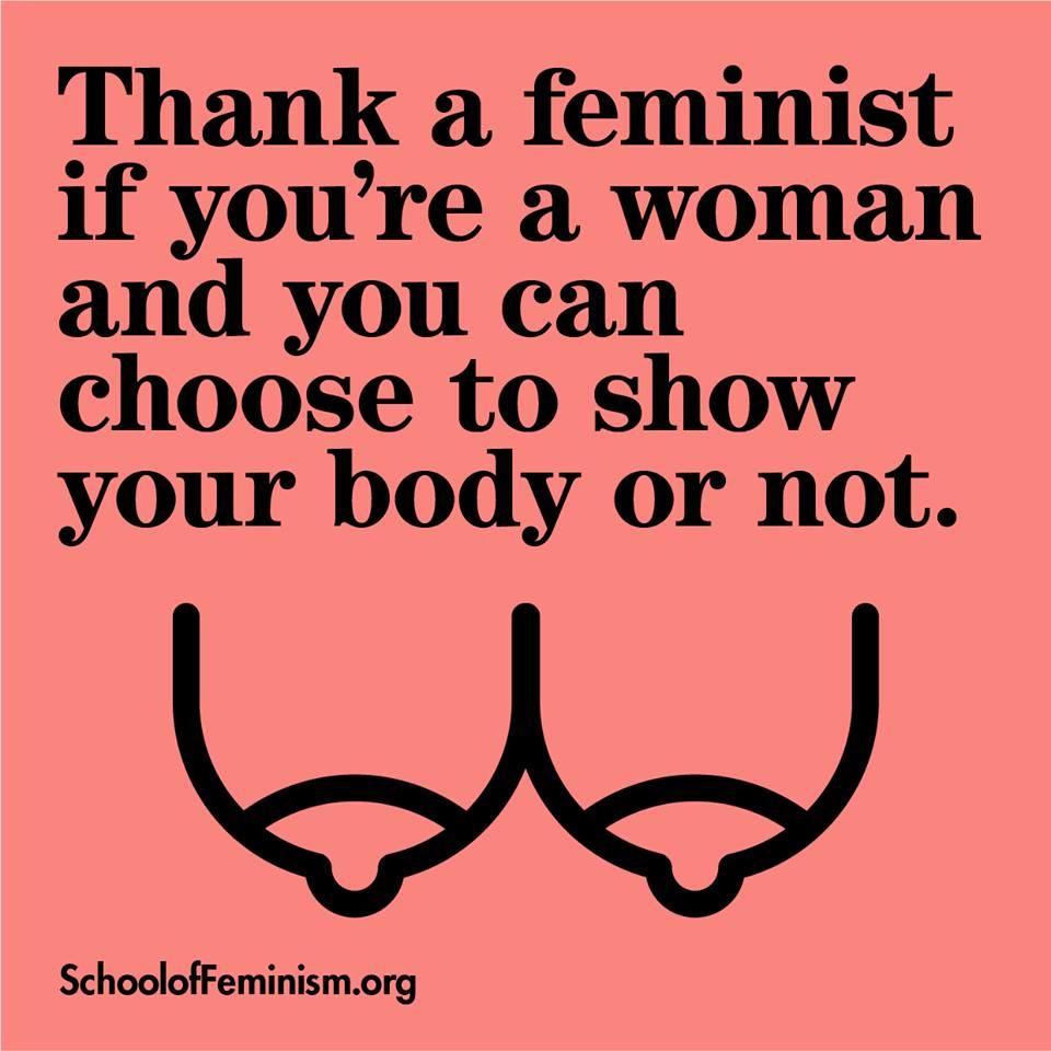 Agradeça a uma feminista se você é mulher e pode escolher mostrar o seu corpo ou não. da School of Feminism