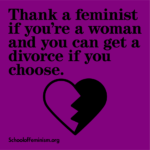 Agradeça a uma feminista se você é uma mulher e pode se divorciar se escolher. Da School of Feminism